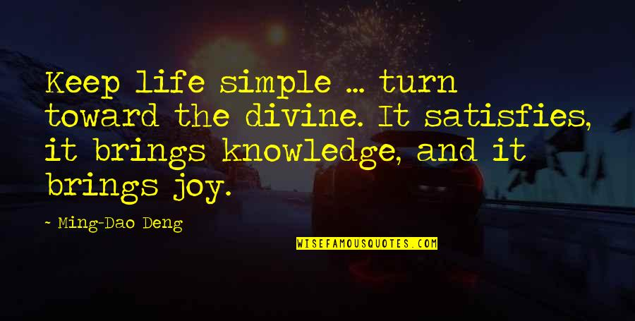 Satisfies Quotes By Ming-Dao Deng: Keep life simple ... turn toward the divine.