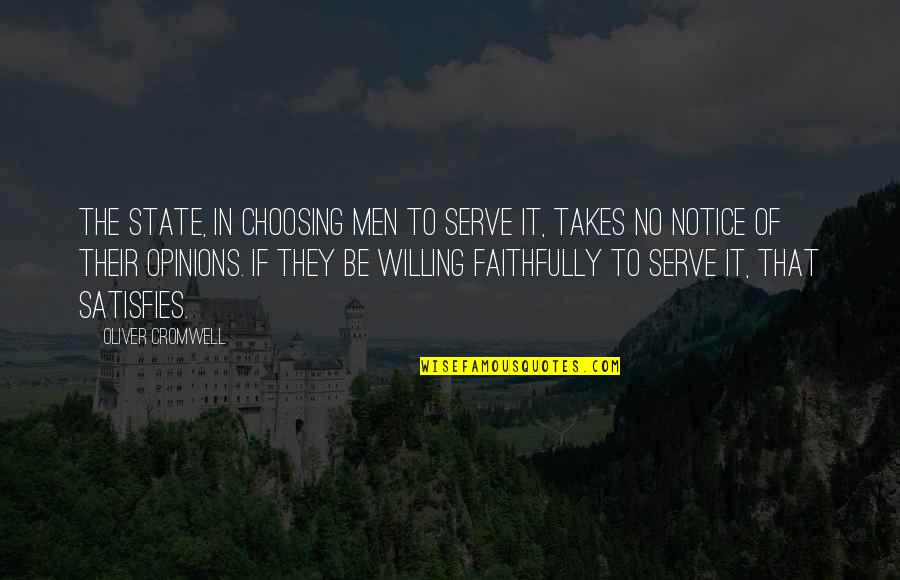 Satisfies Quotes By Oliver Cromwell: The State, in choosing men to serve it,