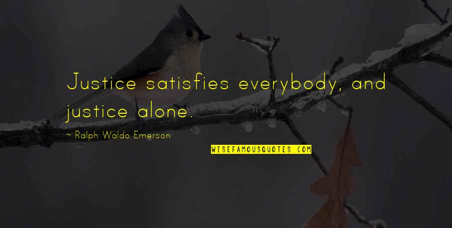 Satisfies Quotes By Ralph Waldo Emerson: Justice satisfies everybody, and justice alone.