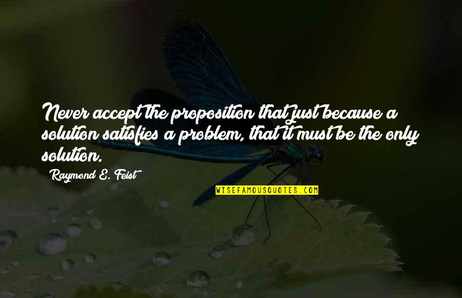 Satisfies Quotes By Raymond E. Feist: Never accept the proposition that just because a