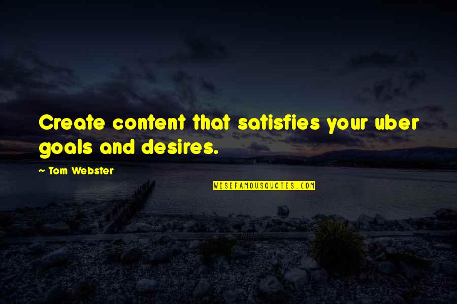 Satisfies Quotes By Tom Webster: Create content that satisfies your uber goals and