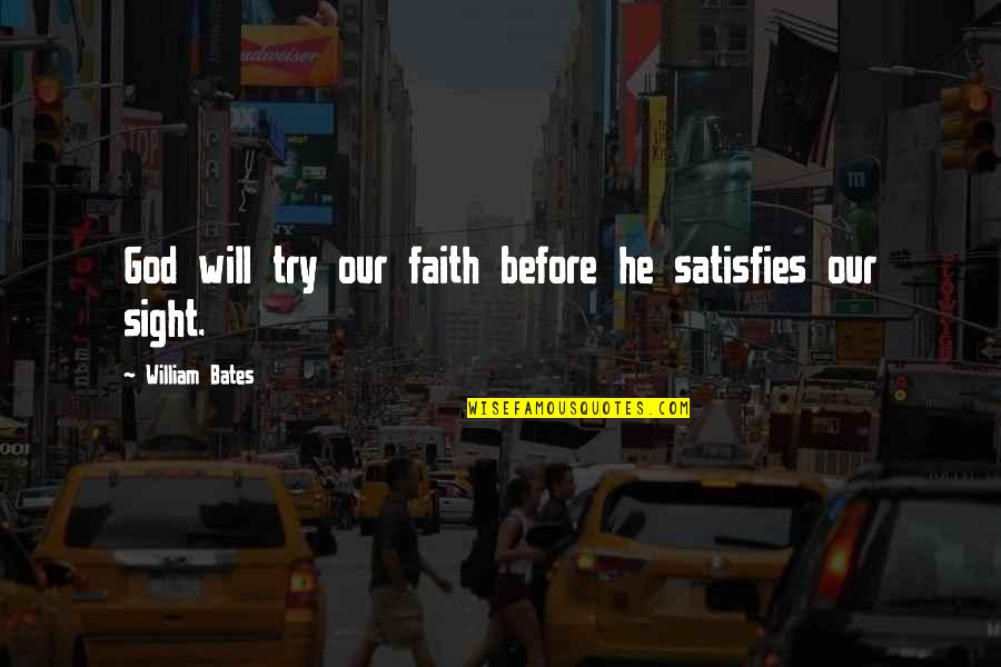 Satisfies Quotes By William Bates: God will try our faith before he satisfies