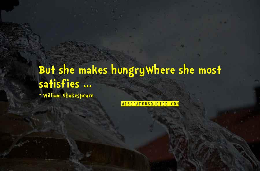 Satisfies Quotes By William Shakespeare: But she makes hungryWhere she most satisfies ...