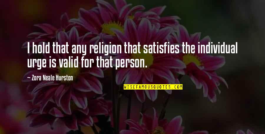 Satisfies Quotes By Zora Neale Hurston: I hold that any religion that satisfies the