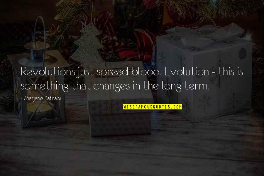 Satrapi Quotes By Marjane Satrapi: Revolutions just spread blood. Evolution - this is