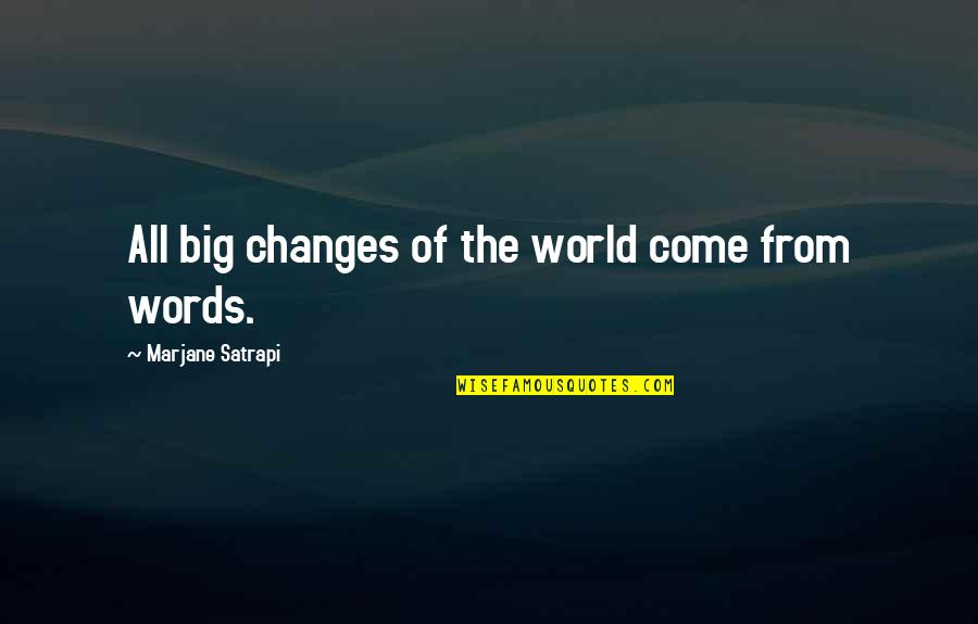 Satrapi Quotes By Marjane Satrapi: All big changes of the world come from