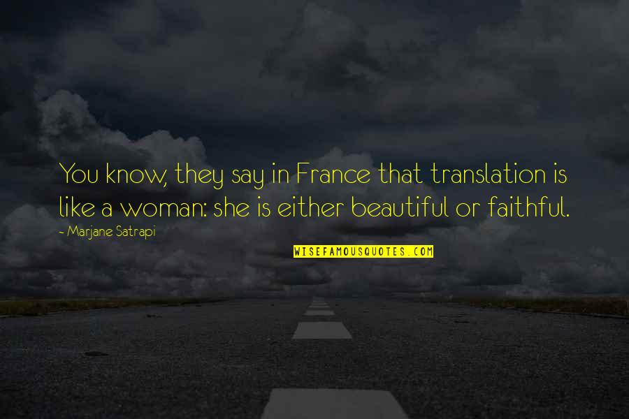 Satrapi Quotes By Marjane Satrapi: You know, they say in France that translation