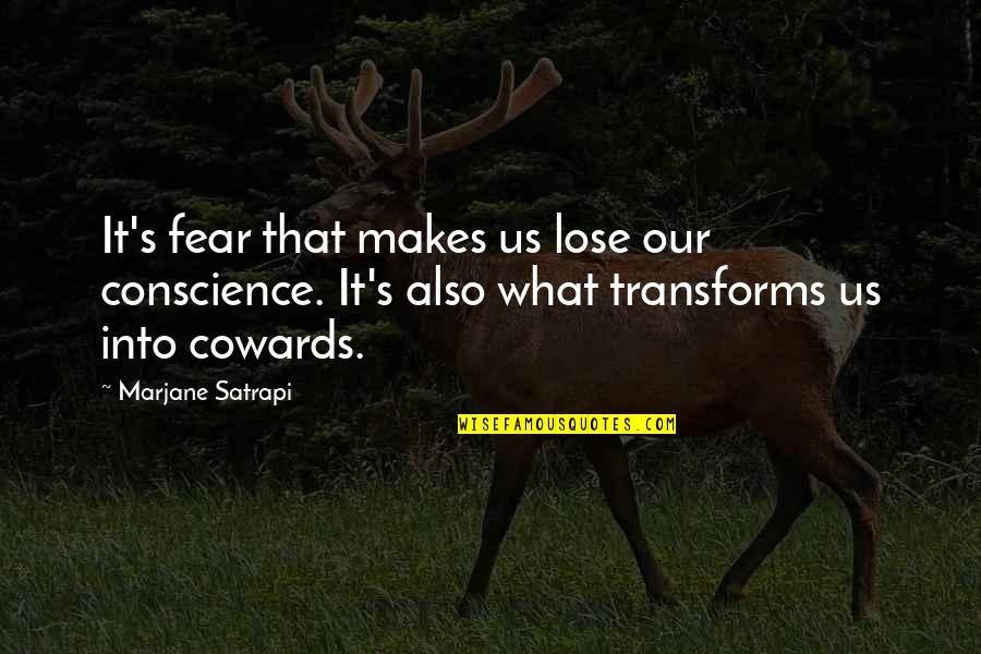 Satrapi Quotes By Marjane Satrapi: It's fear that makes us lose our conscience.