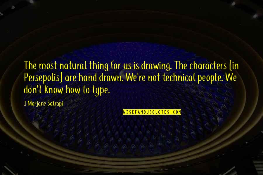 Satrapi Quotes By Marjane Satrapi: The most natural thing for us is drawing.