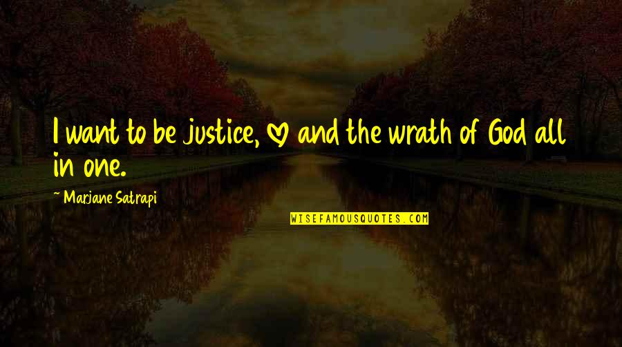 Satrapi Quotes By Marjane Satrapi: I want to be justice, love and the