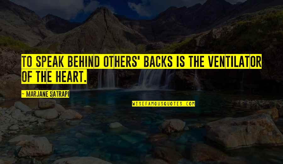 Satrapi Quotes By Marjane Satrapi: To speak behind others' backs is the ventilator
