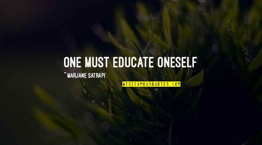 Satrapi Quotes By Marjane Satrapi: One must educate oneself