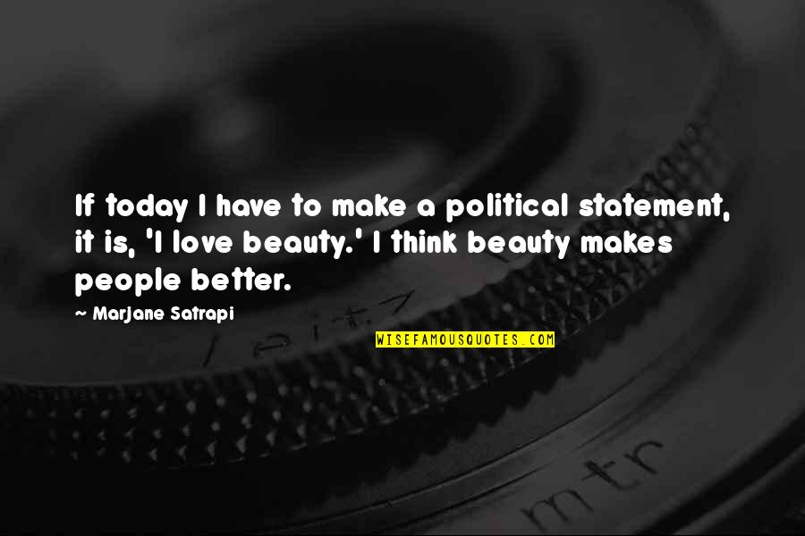 Satrapi Quotes By Marjane Satrapi: If today I have to make a political