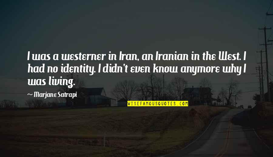 Satrapi Quotes By Marjane Satrapi: I was a westerner in Iran, an Iranian