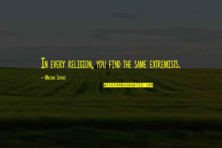 Satrapi Quotes By Marjane Satrapi: In every religion, you find the same extremists.