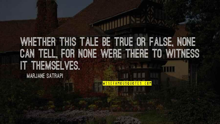 Satrapi Quotes By Marjane Satrapi: Whether this tale be true or false, none