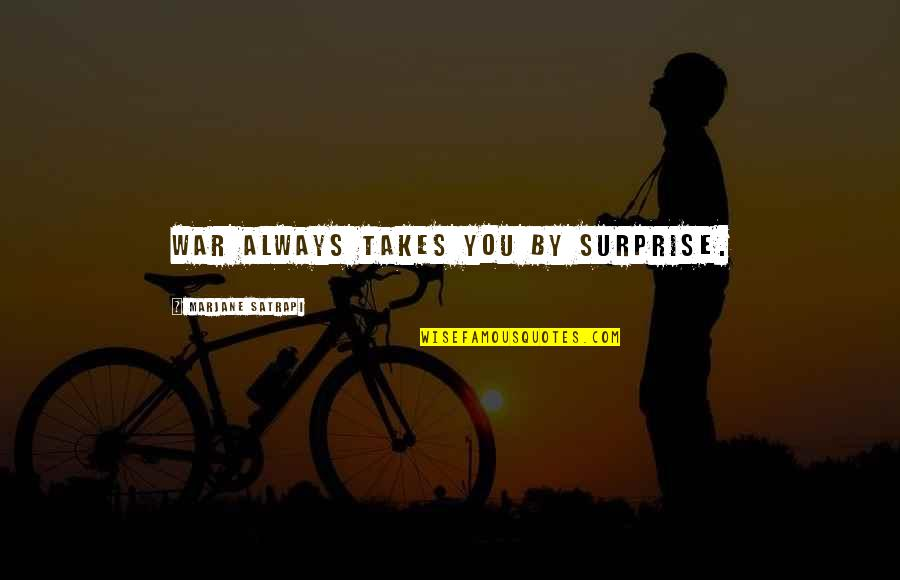 Satrapi Quotes By Marjane Satrapi: War always takes you by surprise.