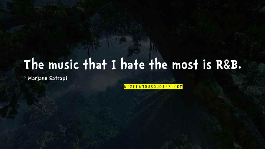 Satrapi Quotes By Marjane Satrapi: The music that I hate the most is