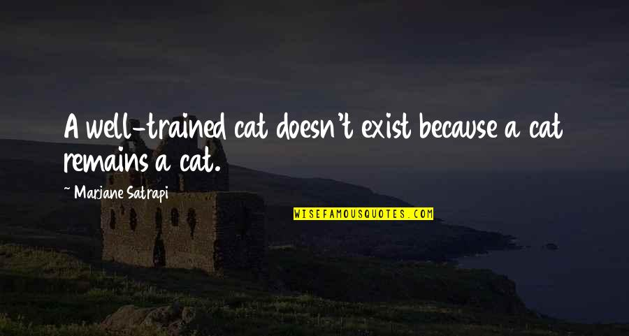 Satrapi Quotes By Marjane Satrapi: A well-trained cat doesn't exist because a cat