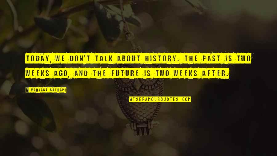 Satrapi Quotes By Marjane Satrapi: Today, we don't talk about history. The past