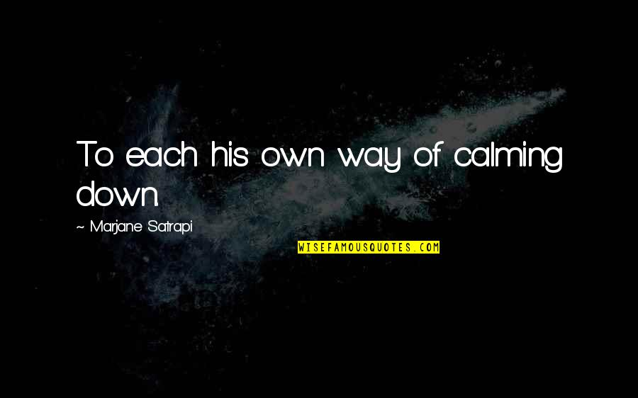 Satrapi Quotes By Marjane Satrapi: To each his own way of calming down.