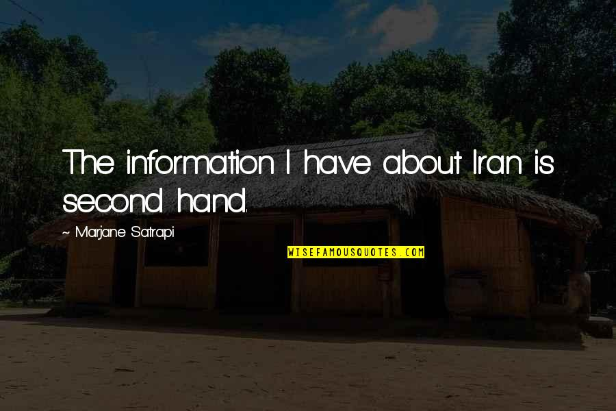 Satrapi Quotes By Marjane Satrapi: The information I have about Iran is second
