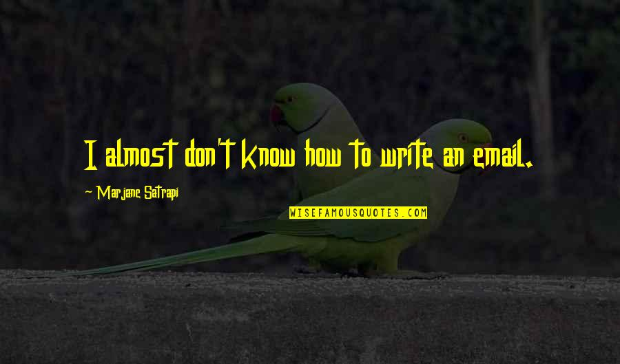 Satrapi Quotes By Marjane Satrapi: I almost don't know how to write an