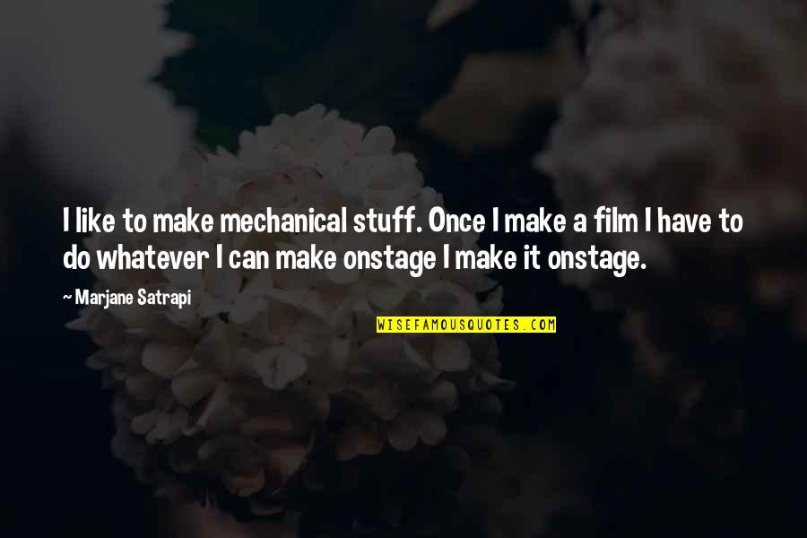 Satrapi Quotes By Marjane Satrapi: I like to make mechanical stuff. Once I