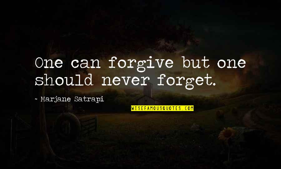 Satrapi Quotes By Marjane Satrapi: One can forgive but one should never forget.