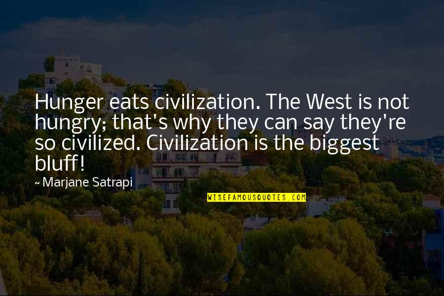Satrapi Quotes By Marjane Satrapi: Hunger eats civilization. The West is not hungry;