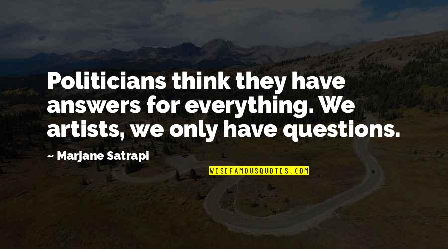 Satrapi Quotes By Marjane Satrapi: Politicians think they have answers for everything. We