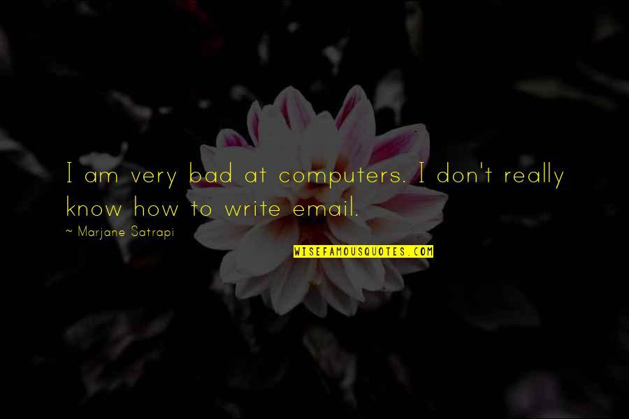 Satrapi Quotes By Marjane Satrapi: I am very bad at computers. I don't