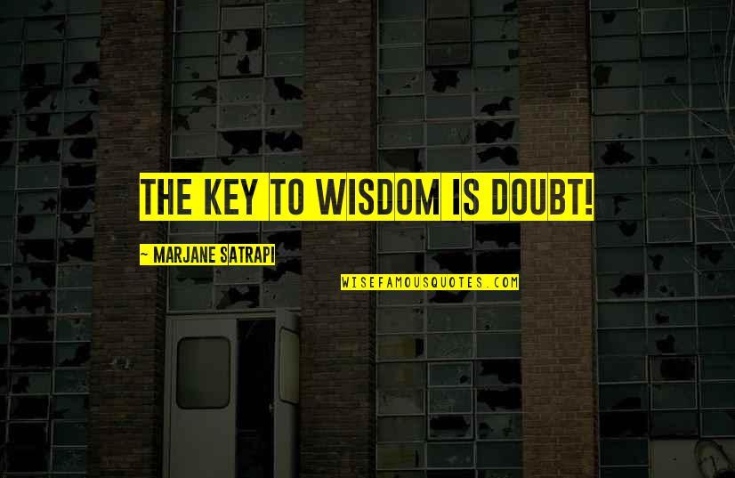 Satrapi Quotes By Marjane Satrapi: The key to wisdom is doubt!