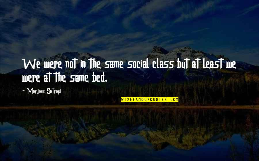 Satrapi Quotes By Marjane Satrapi: We were not in the same social class