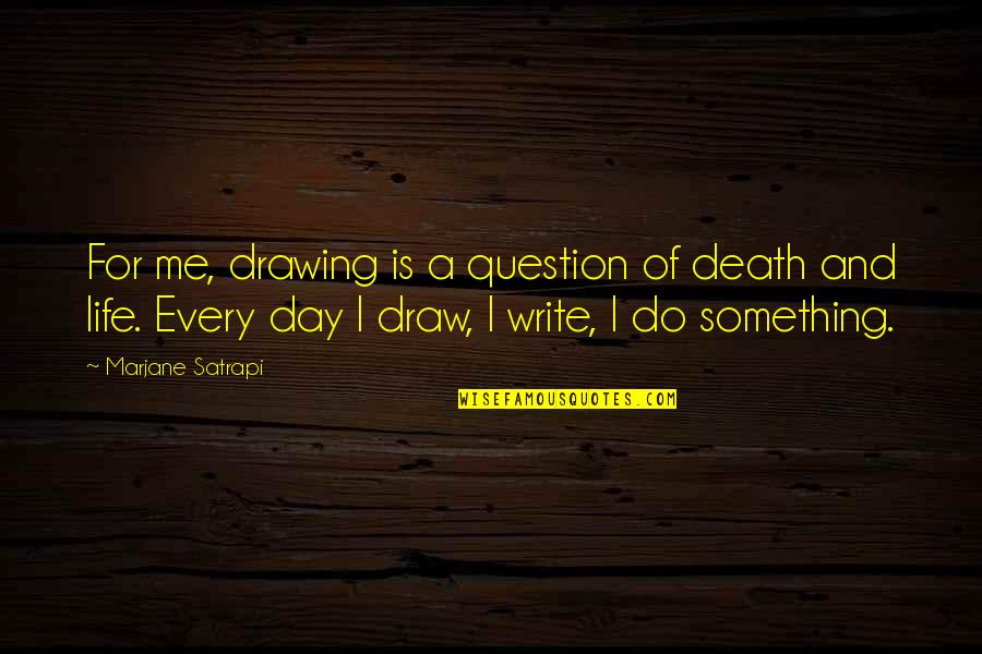 Satrapi Quotes By Marjane Satrapi: For me, drawing is a question of death