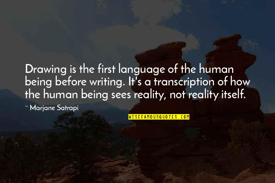 Satrapi Quotes By Marjane Satrapi: Drawing is the first language of the human