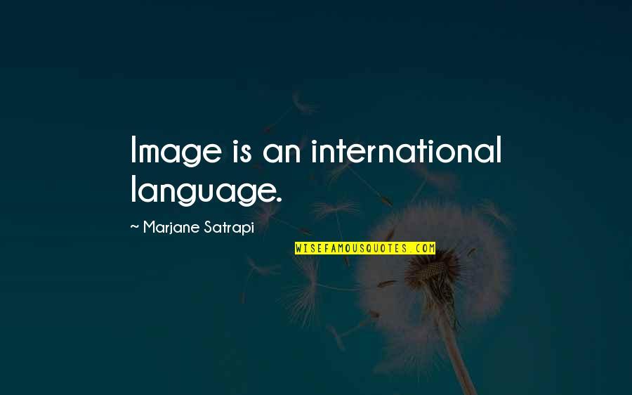 Satrapi Quotes By Marjane Satrapi: Image is an international language.
