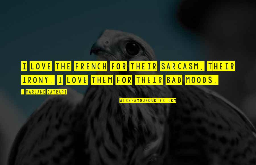 Satrapi Quotes By Marjane Satrapi: I love the French for their sarcasm, their
