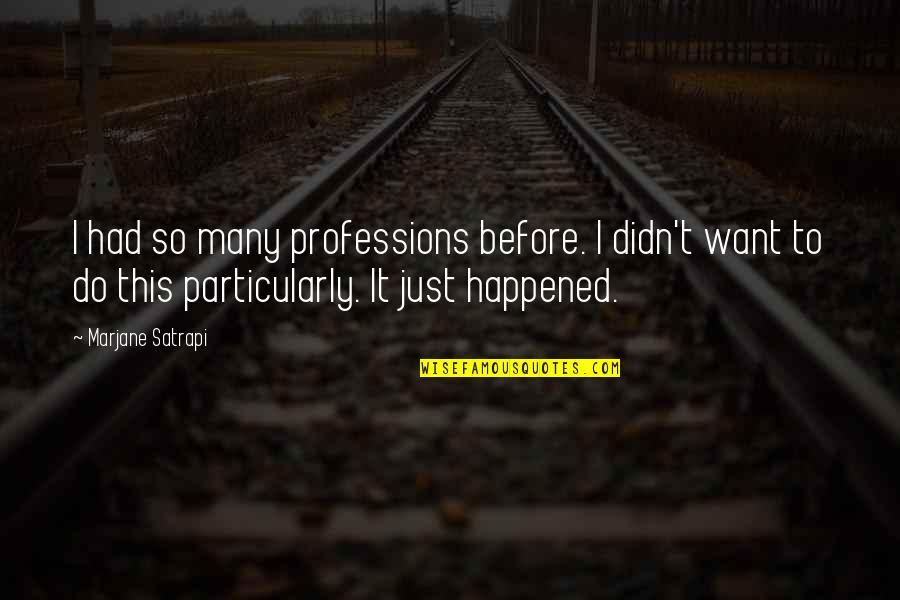 Satrapi Quotes By Marjane Satrapi: I had so many professions before. I didn't