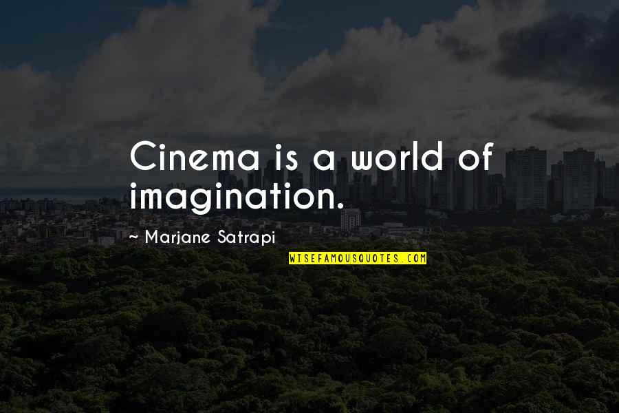Satrapi Quotes By Marjane Satrapi: Cinema is a world of imagination.