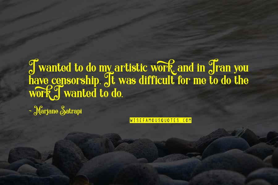 Satrapi Quotes By Marjane Satrapi: I wanted to do my artistic work, and