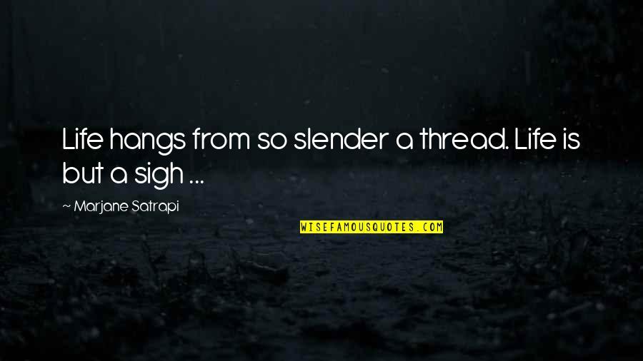 Satrapi Quotes By Marjane Satrapi: Life hangs from so slender a thread. Life