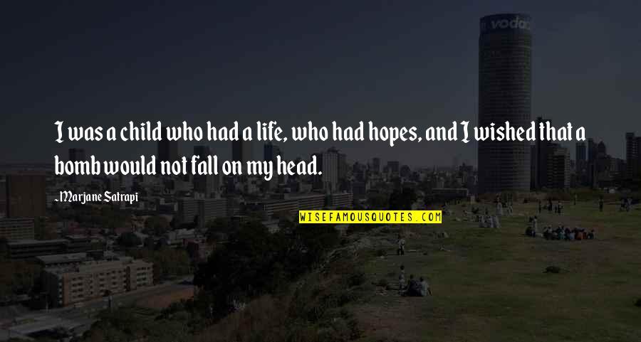 Satrapi Quotes By Marjane Satrapi: I was a child who had a life,