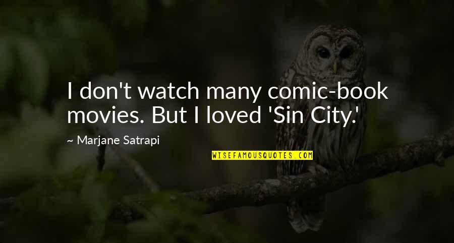 Satrapi Quotes By Marjane Satrapi: I don't watch many comic-book movies. But I