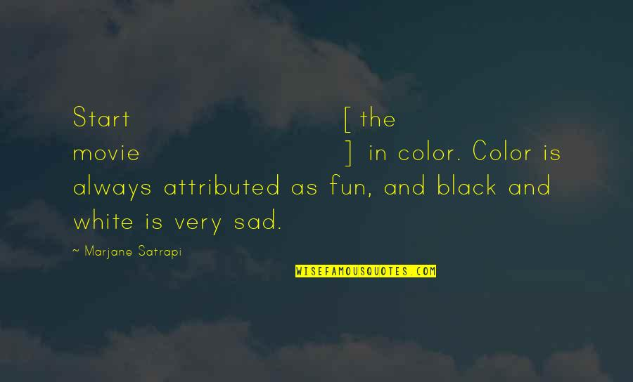 Satrapi Quotes By Marjane Satrapi: Start [the movie] in color. Color is always
