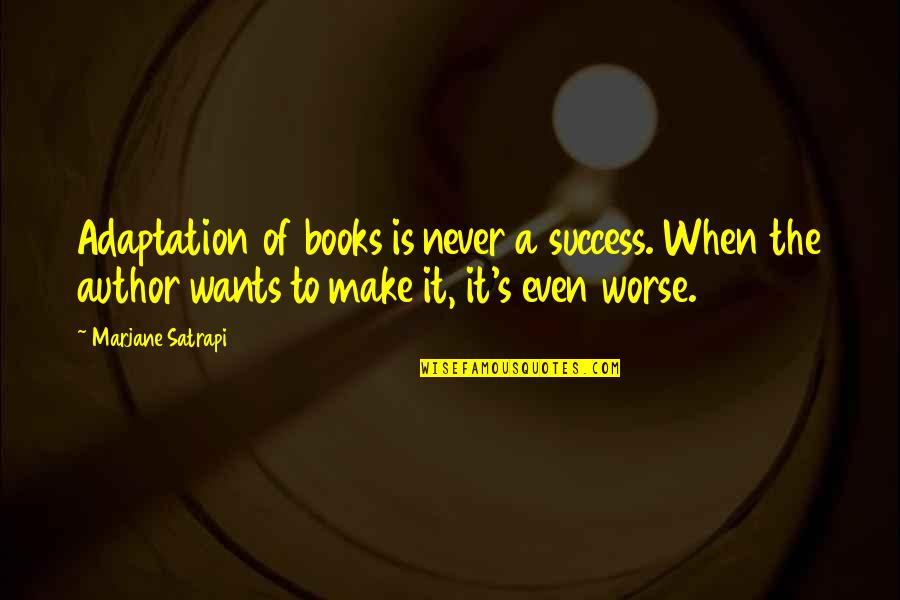 Satrapi Quotes By Marjane Satrapi: Adaptation of books is never a success. When