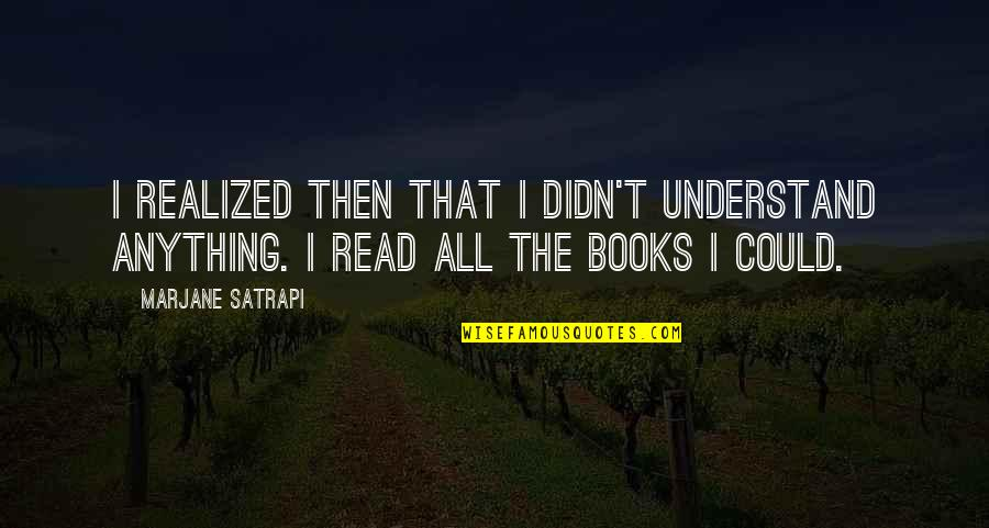 Satrapi Quotes By Marjane Satrapi: I realized then that I didn't understand anything.