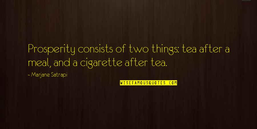 Satrapi Quotes By Marjane Satrapi: Prosperity consists of two things: tea after a