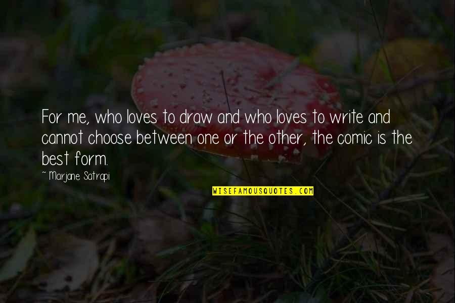 Satrapi Quotes By Marjane Satrapi: For me, who loves to draw and who