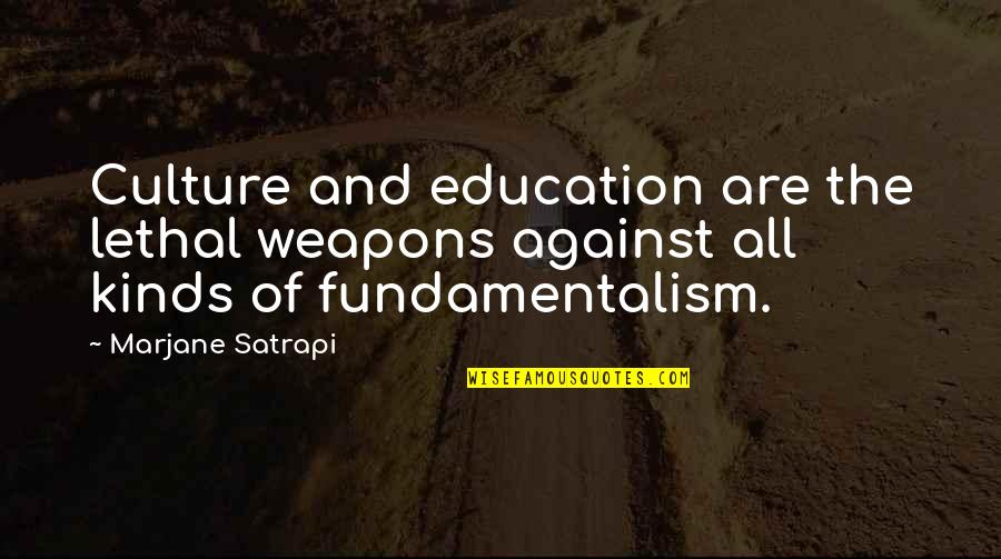 Satrapi Quotes By Marjane Satrapi: Culture and education are the lethal weapons against